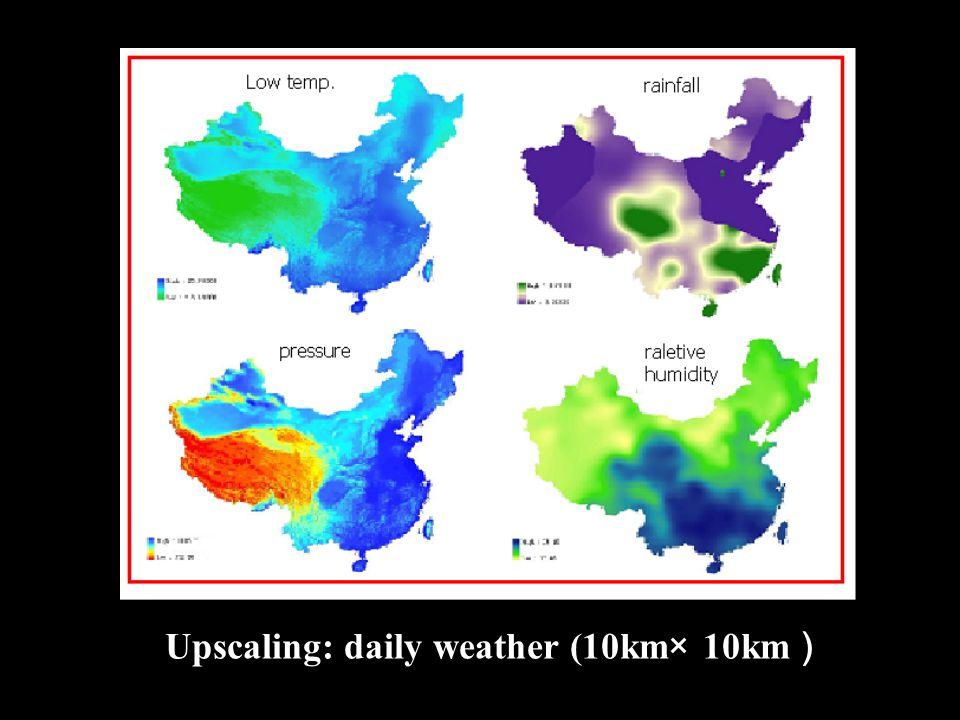 Upscaling: daily weather (10km× 10km