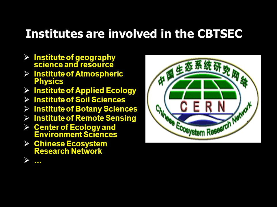 Institutes are involved in the CBTSEC Institute of geography science and resource Institute of Atmospheric Physics Institute of Applied Ecology Institute of Soil Sciences Institute of Botany Sciences Institute of Remote Sensing Center of Ecology and Environment Sciences Chinese Ecosystem Research Network …