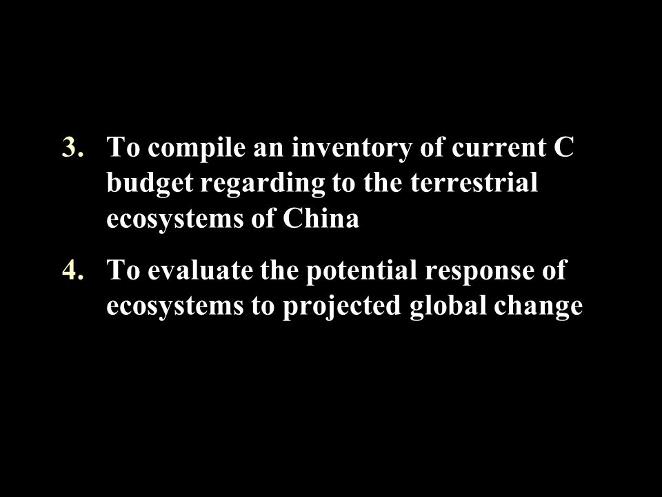 3.To compile an inventory of current C budget regarding to the terrestrial ecosystems of China 4.To evaluate the potential response of ecosystems to p