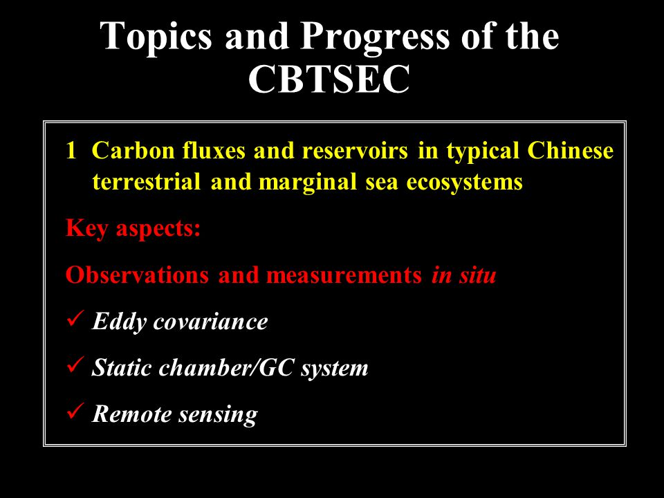 Topics and Progress of the CBTSEC 1 Carbon fluxes and reservoirs in typical Chinese terrestrial and marginal sea ecosystems Key aspects: Observations