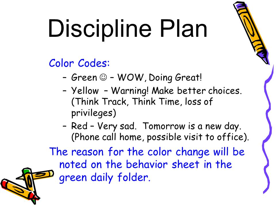 Color Codes: –Green – WOW, Doing Great! –Yellow – Warning! Make better choices. (Think Track, Think Time, loss of privileges) –Red – Very sad. Tomorro