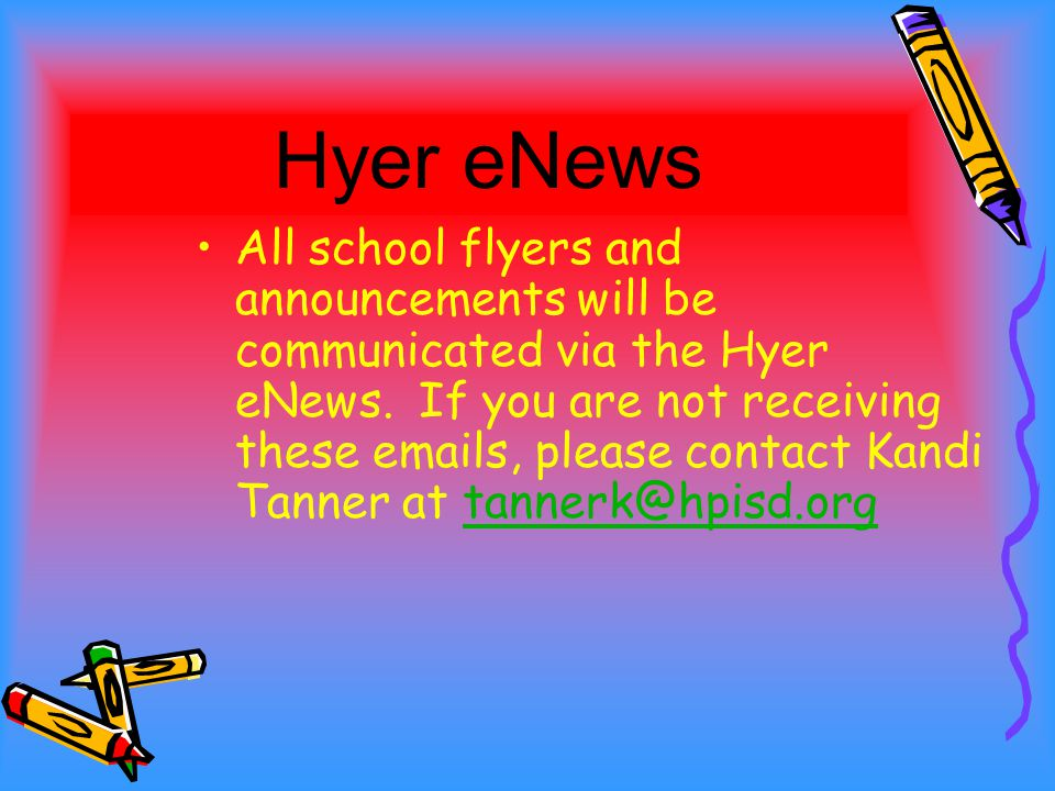 All school flyers and announcements will be communicated via the Hyer eNews. If you are not receiving these emails, please contact Kandi Tanner at tan