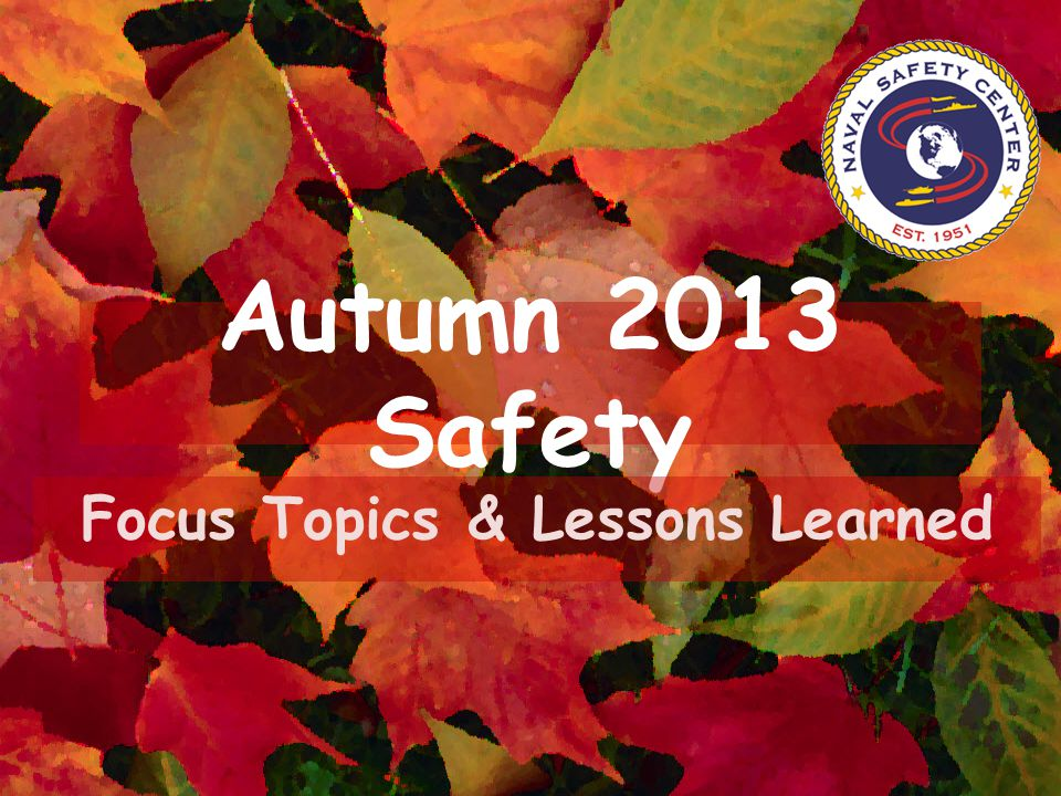 Autumn 2013 Safety Focus Topics & Lessons Learned