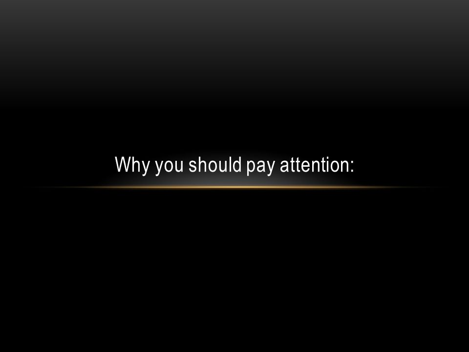 Why you should pay attention: