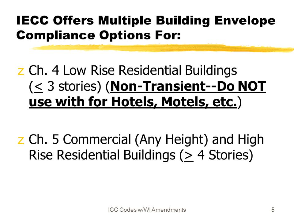 ICC Codes w/WI Amendments5 IECC Offers Multiple Building Envelope Compliance Options For: zCh. 4 Low Rise Residential Buildings (< 3 stories) (Non-Tra