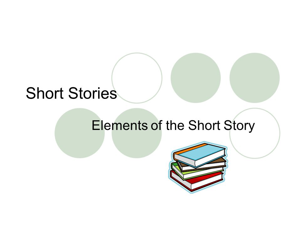 Short Stories Elements of the Short Story