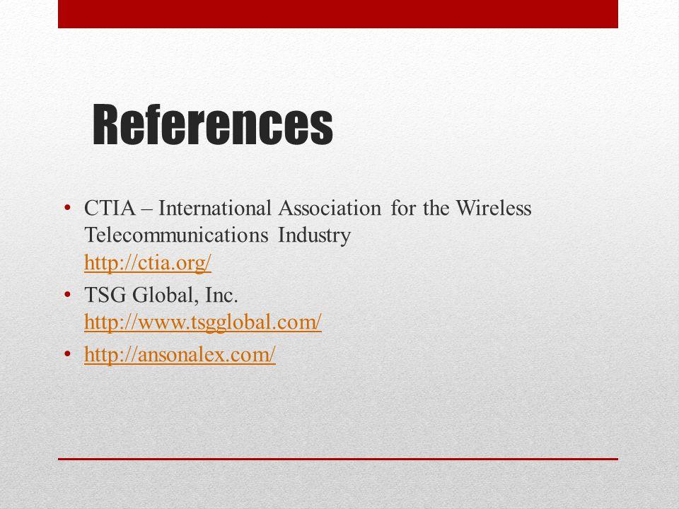 References CTIA – International Association for the Wireless Telecommunications Industry http://ctia.org/ http://ctia.org/ TSG Global, Inc. http://www