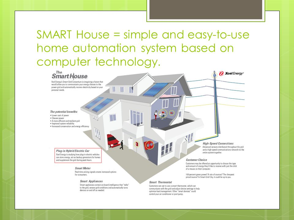 SMART House = simple and easy-to-use home automation system based on computer technology.