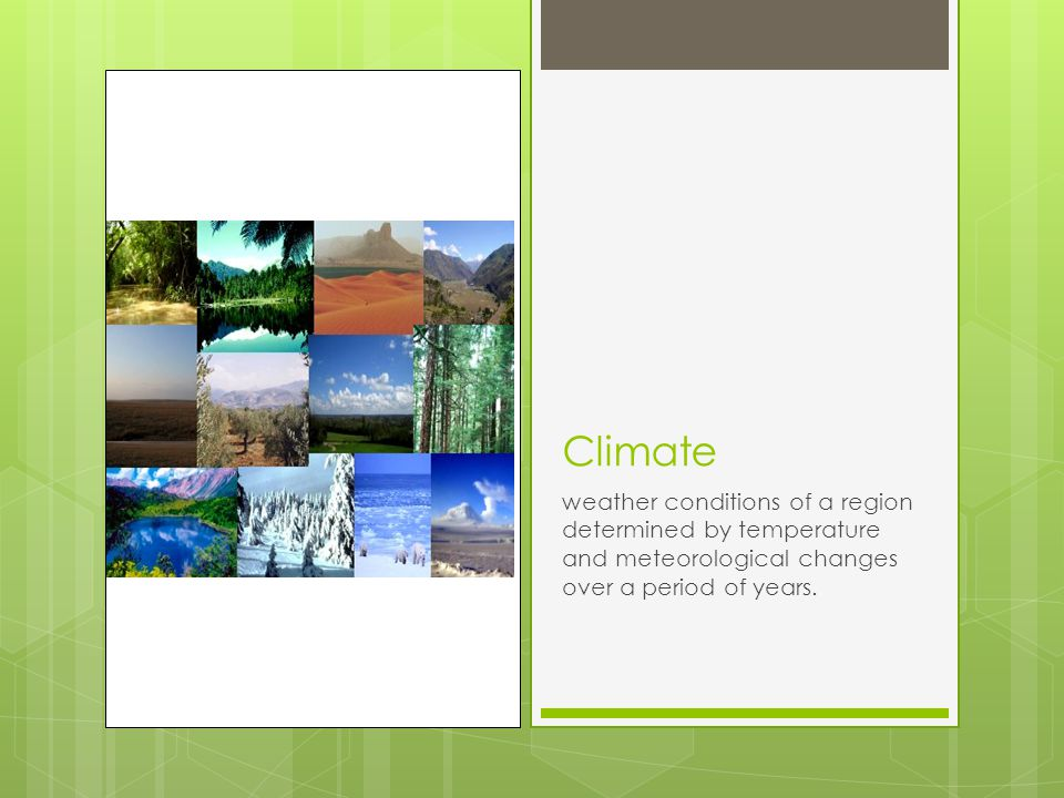 Climate weather conditions of a region determined by temperature and meteorological changes over a period of years.