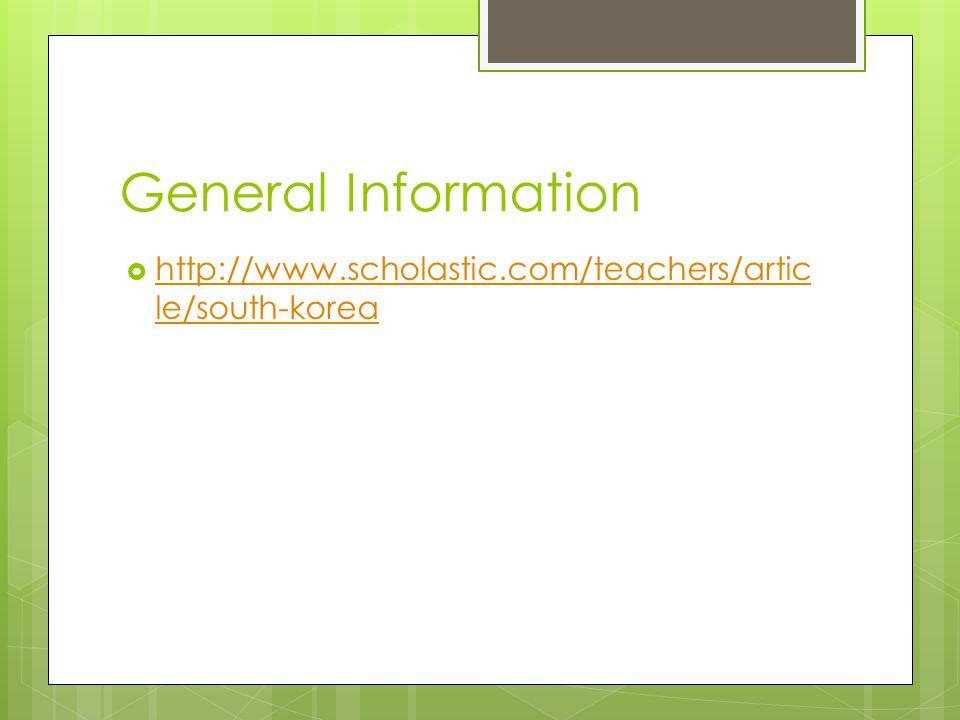 General Information http://www.scholastic.com/teachers/artic le/south-korea http://www.scholastic.com/teachers/artic le/south-korea