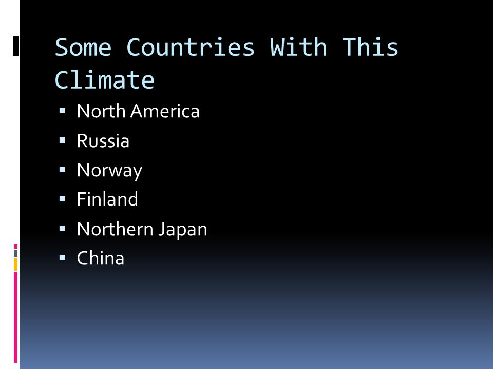 Some Countries With This Climate North America Russia Norway Finland Northern Japan China