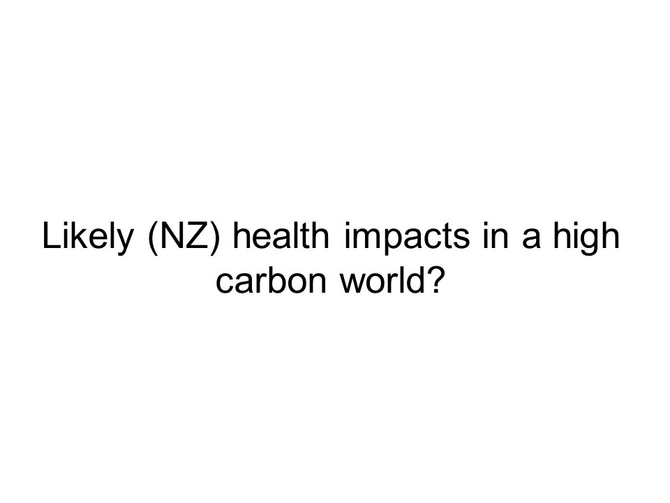 Likely (NZ) health impacts in a high carbon world?