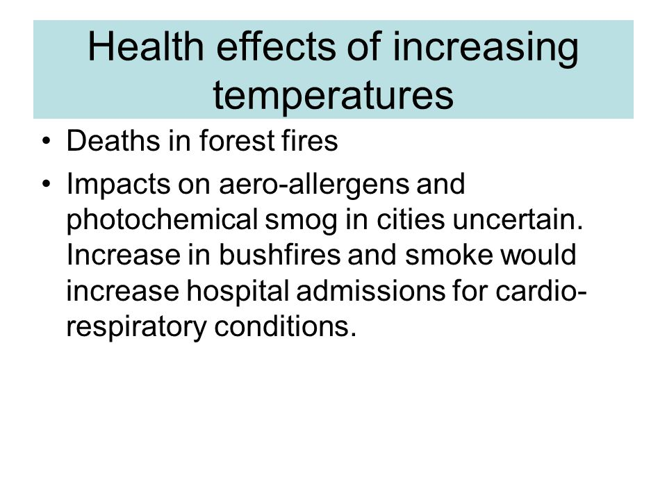 Health effects of increasing temperatures Deaths in forest fires Impacts on aero-allergens and photochemical smog in cities uncertain.
