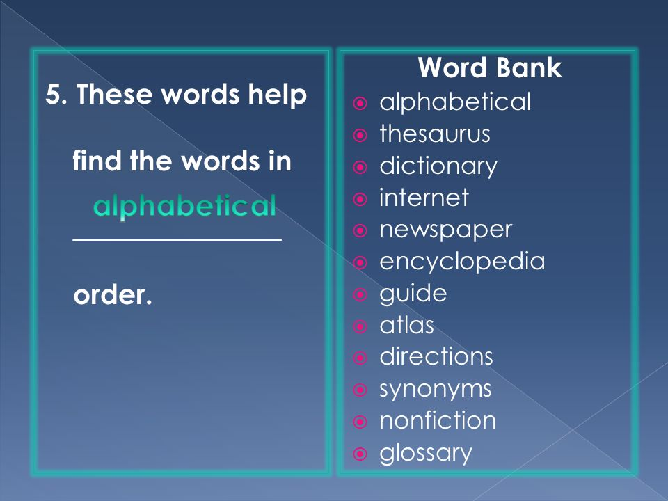5.These words help find the words in _______________ order.
