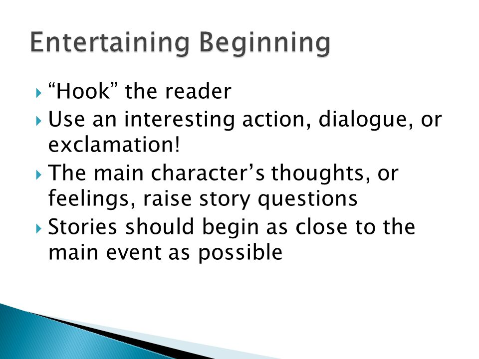 Hook the reader Use an interesting action, dialogue, or exclamation.