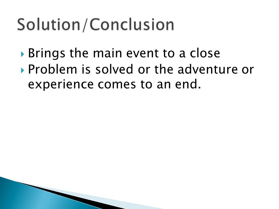 Brings the main event to a close Problem is solved or the adventure or experience comes to an end.