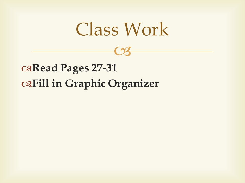Read Pages 27-31 Fill in Graphic Organizer Class Work