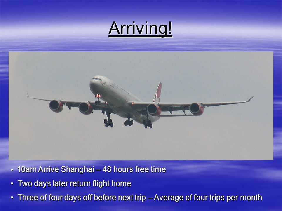 Arriving! 10am Arrive Shanghai – 48 hours free time 10am Arrive Shanghai – 48 hours free time Two days later return flight home Two days later return
