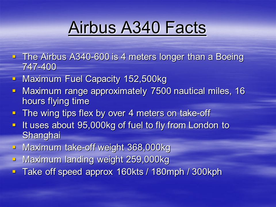 Airbus A340 Facts The Airbus A340-600 is 4 meters longer than a Boeing 747-400 The Airbus A340-600 is 4 meters longer than a Boeing 747-400 Maximum Fu