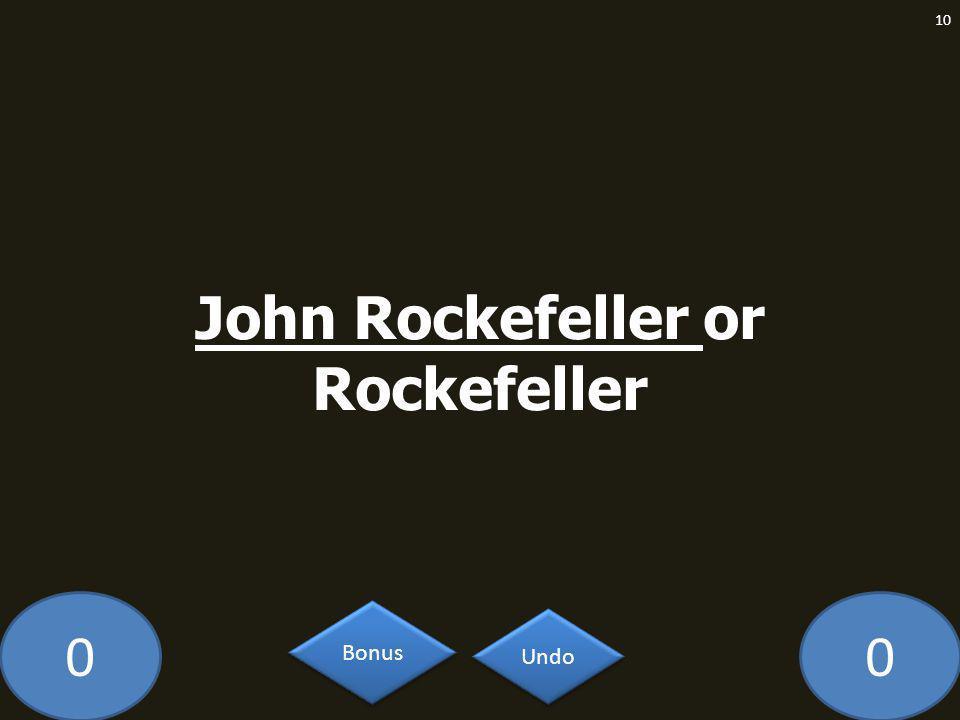 00 John Rockefeller or Rockefeller 10 Undo Bonus