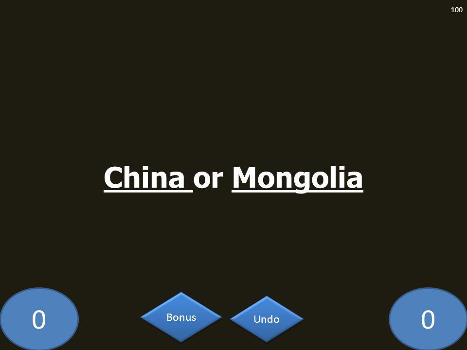 00 China or Mongolia 100 Undo Bonus
