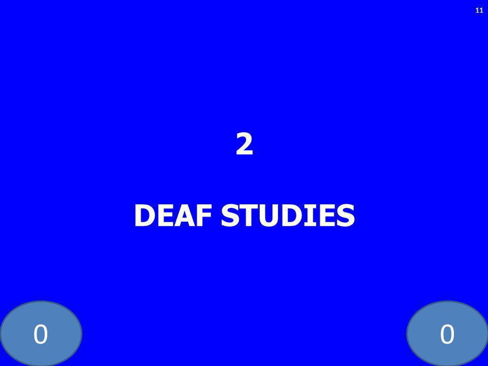 00 2 DEAF STUDIES 11