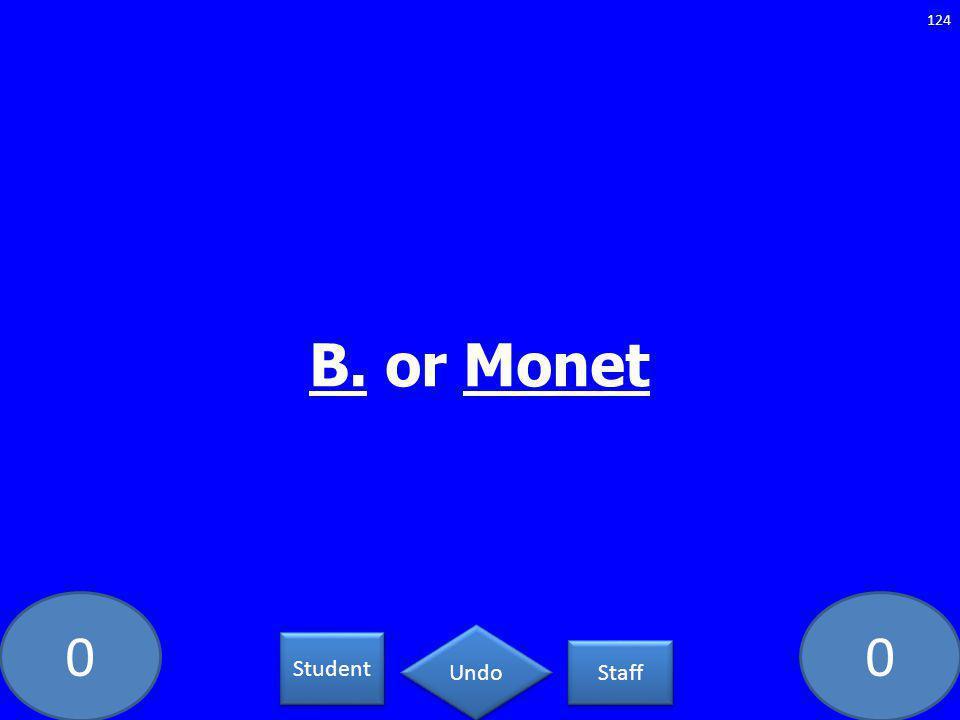 00 B. or Monet 124 Student Staff Undo