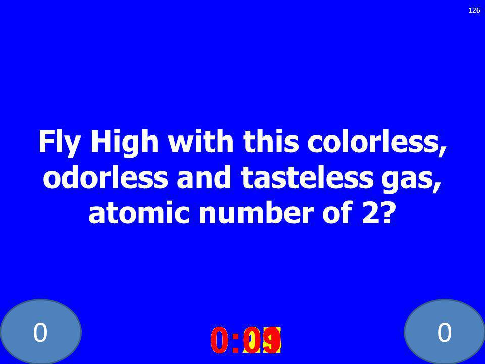 00 Fly High with this colorless, odorless and tasteless gas, atomic number of 2.
