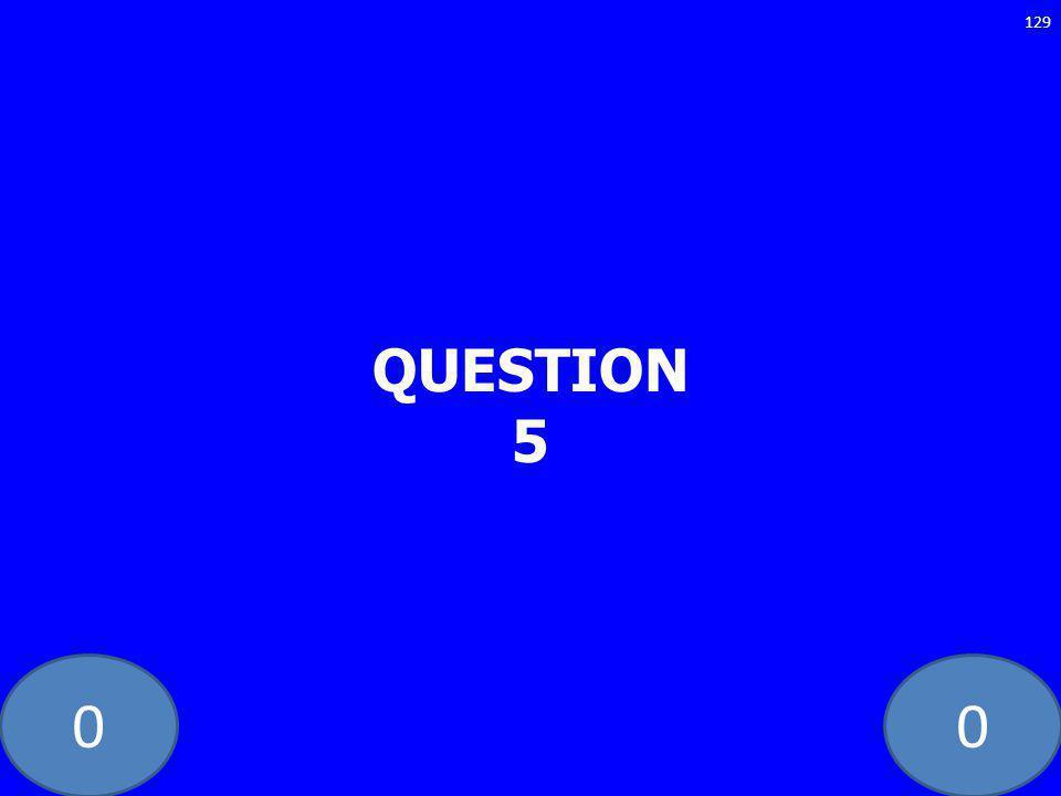 00 QUESTION 5 129