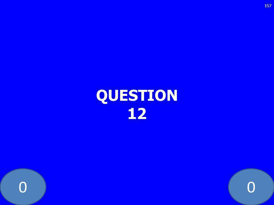 00 QUESTION 12 157