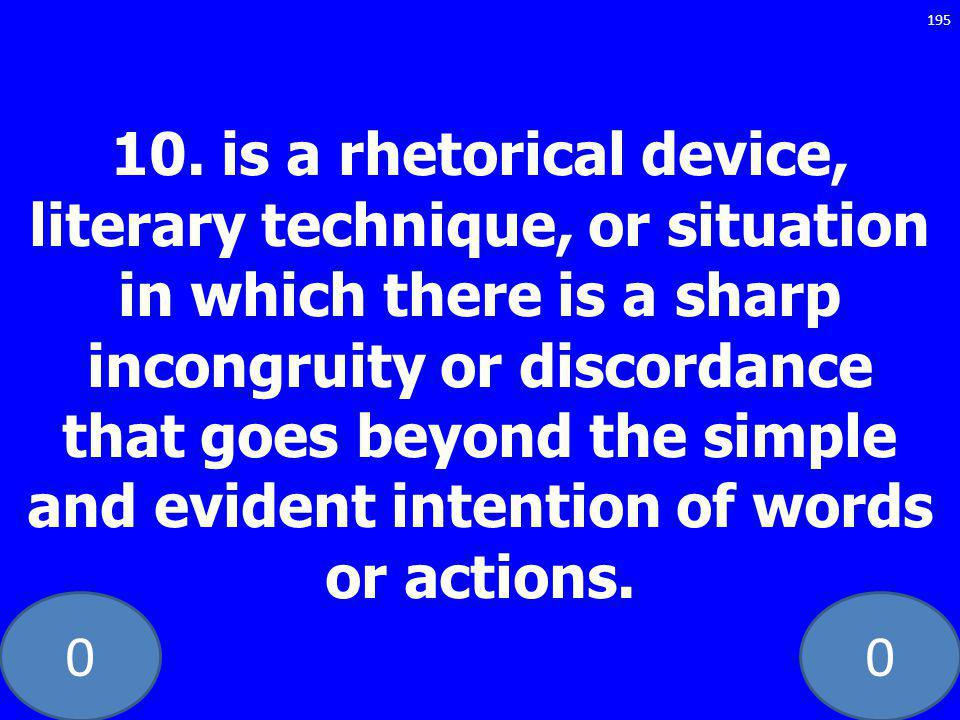 00 10. is a rhetorical device, literary technique, or situation in which there is a sharp incongruity or discordance that goes beyond the simple and e