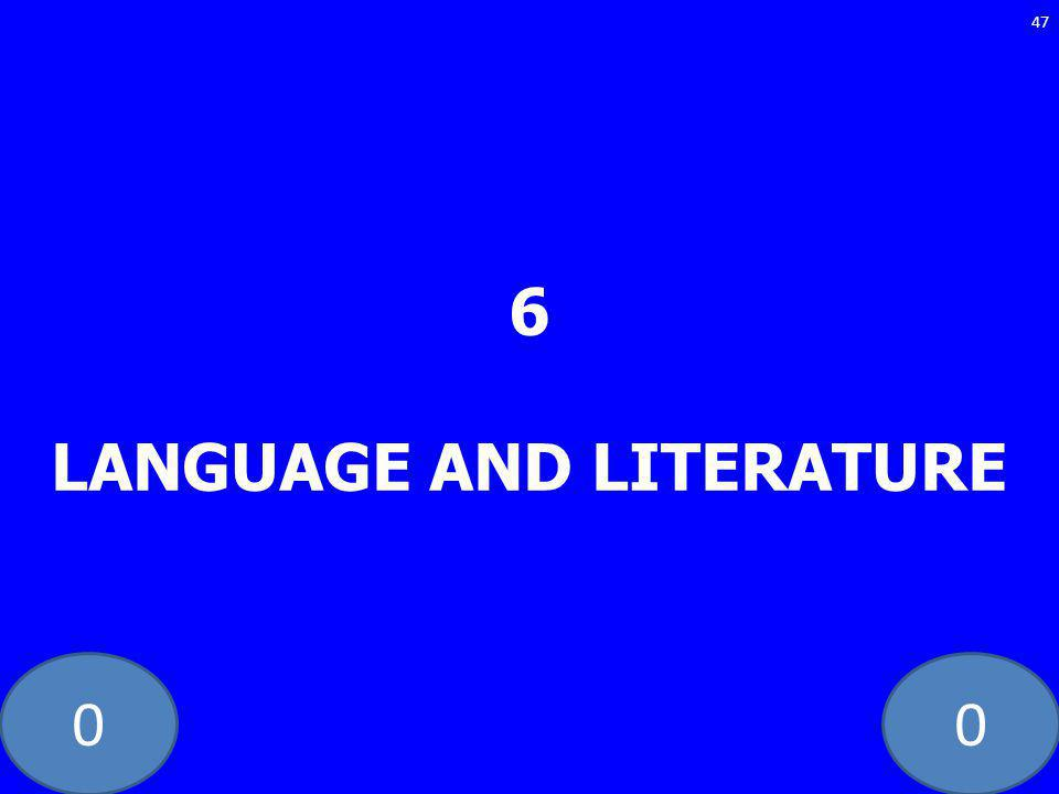 00 6 LANGUAGE AND LITERATURE 47
