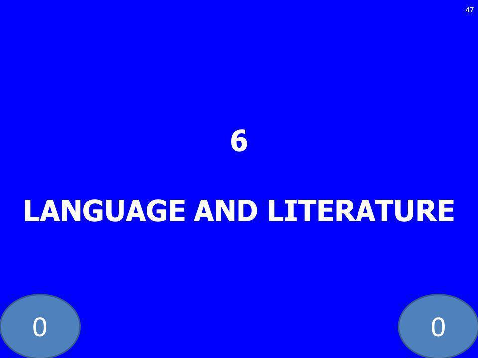 00 6 LANGUAGE AND LITERATURE 47