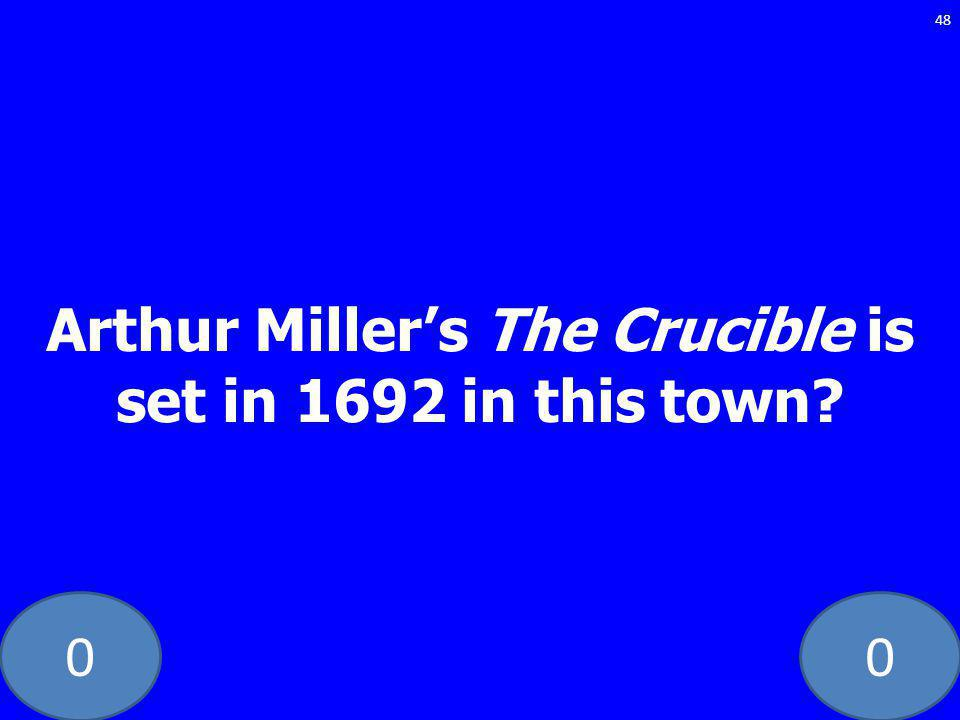 00 Arthur Millers The Crucible is set in 1692 in this town 48