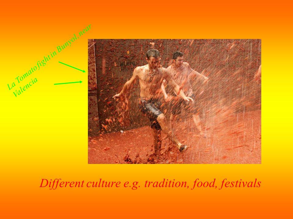 Different culture e.g. tradition, food, festivals La Tomato fight in Bunyol, near Valencia