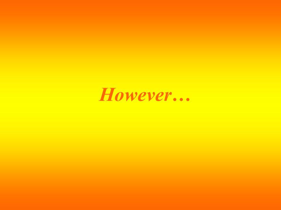 However…