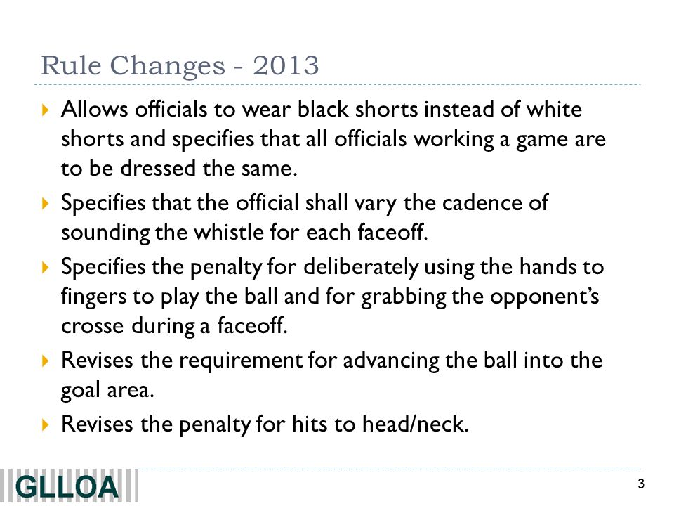 4 Rule Changes - 2013 Adds a requirement that a team awarded possession of the ball must pick up the ball and move to the position of the restart within five seconds of when the officials are ready to restart play.