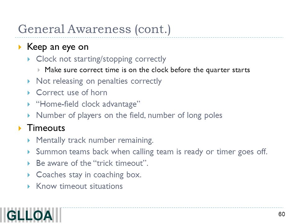 60 General Awareness (cont.) Keep an eye on Clock not starting/stopping correctly Make sure correct time is on the clock before the quarter starts Not