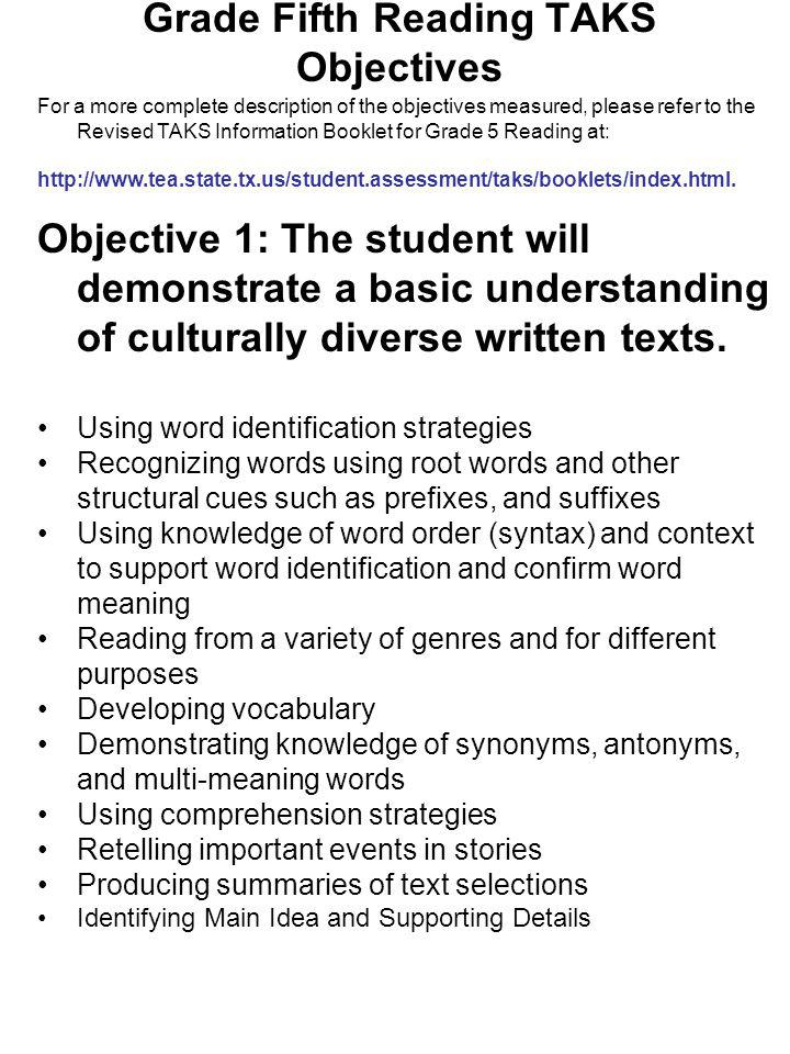Grade Fifth Reading TAKS Objectives For a more complete description of the objectives measured, please refer to the Revised TAKS Information Booklet f