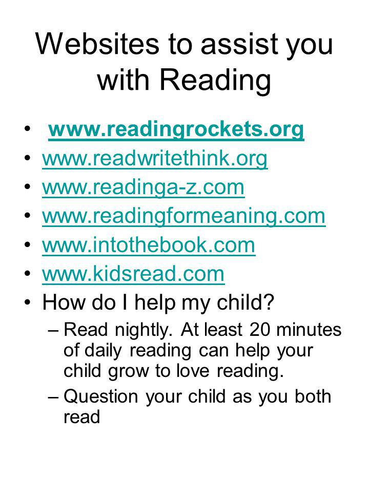 Websites to assist you with Reading www.readingrockets.org www.readwritethink.org www.readinga-z.com www.readingformeaning.com www.intothebook.com www