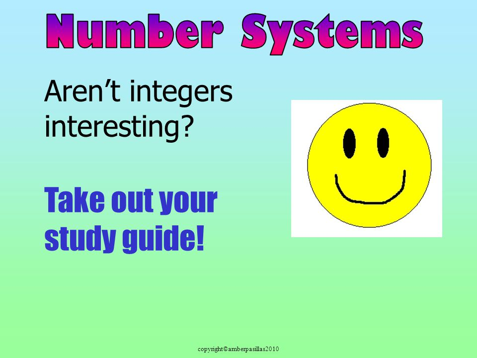 copyright©amberpasillas2010 Arent integers interesting Take out your study guide!