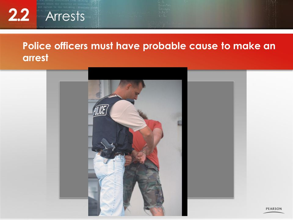 Arrests 2.2 Police officers must have probable cause to make an arrest Photo placeholder