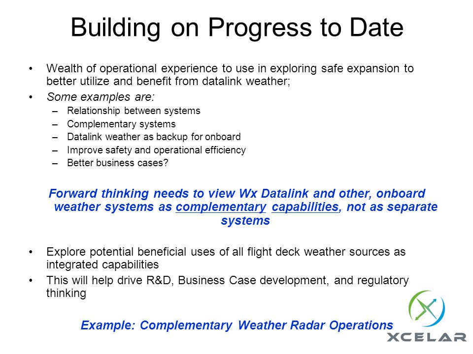 Building on Progress to Date Wealth of operational experience to use in exploring safe expansion to better utilize and benefit from datalink weather;