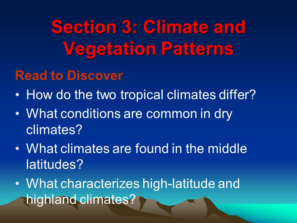 Read to Discover How do the two tropical climates differ? What conditions are common in dry climates? What climates are found in the middle latitudes?
