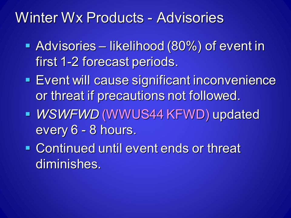 Winter Wx Products - Advisories Advisories – likelihood (80%) of event in first 1-2 forecast periods.