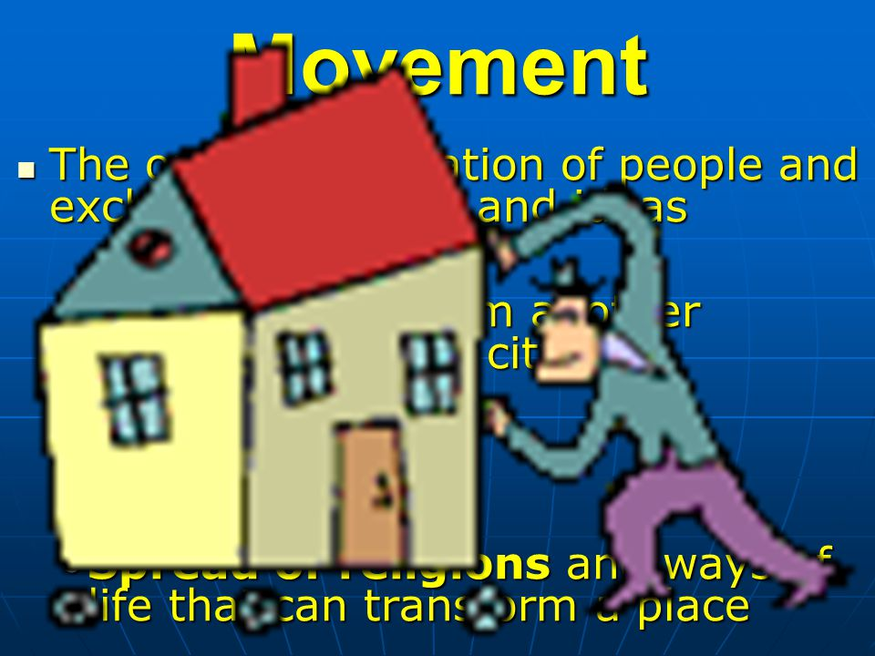 Movement The ongoing migration of people and exchange of goods and ideas The ongoing migration of people and exchange of goods and ideas Immigration f