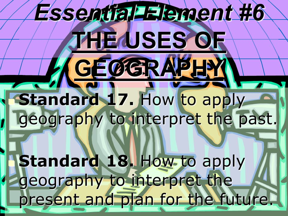 Standard 17. How to apply geography to interpret the past. Standard 17. How to apply geography to interpret the past. Standard 18. How to apply geogra