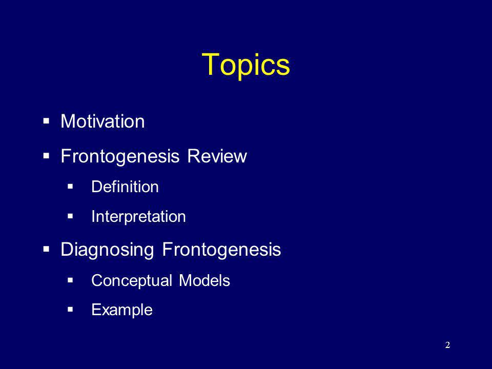 Topics Motivation Frontogenesis Review Definition Interpretation Diagnosing Frontogenesis Conceptual Models Example 2