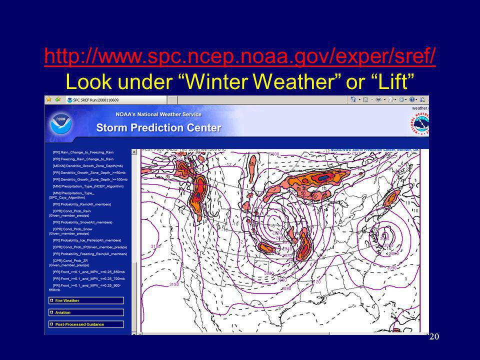 http://www.spc.ncep.noaa.gov/exper/sref/ http://www.spc.ncep.noaa.gov/exper/sref/ Look under Winter Weather or Lift 20