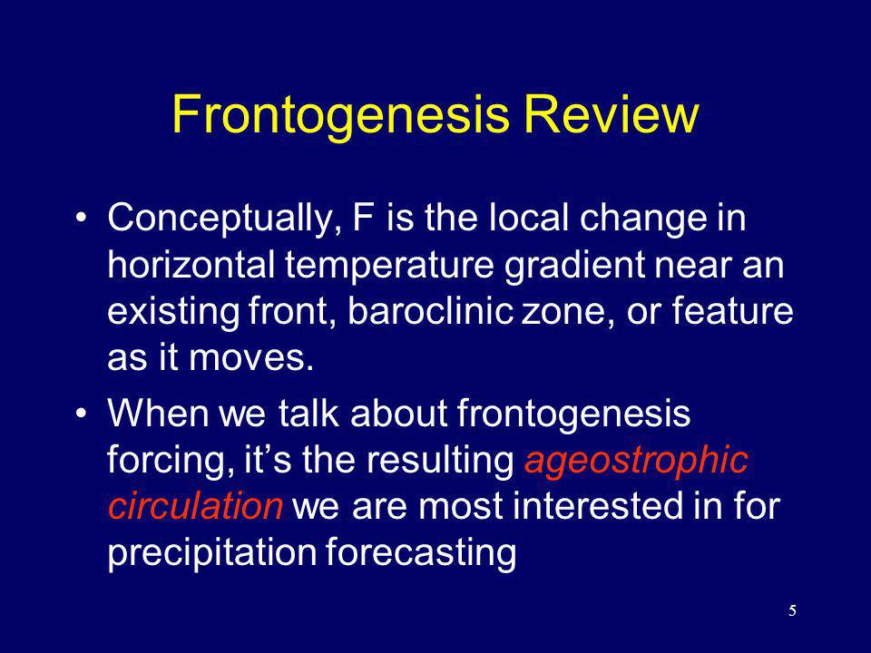 Frontogenesis Review Conceptually, F is the local change in horizontal temperature gradient near an existing front, baroclinic zone, or feature as it moves.